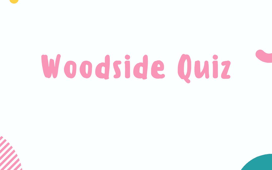 Woodside Quiz – Answers